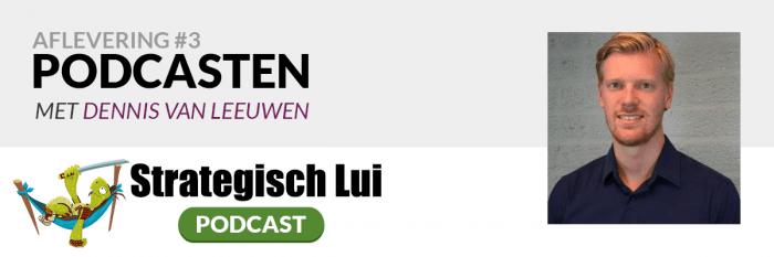 Podcasten, met Dennis van Leeuwen