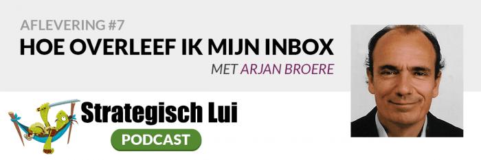 #7 - Hoe overleef ik mijn inbox, met Arjan Broere